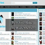 Top 5 Best Sites Like TheWatchSeries to Watch Movies & TV Shows
